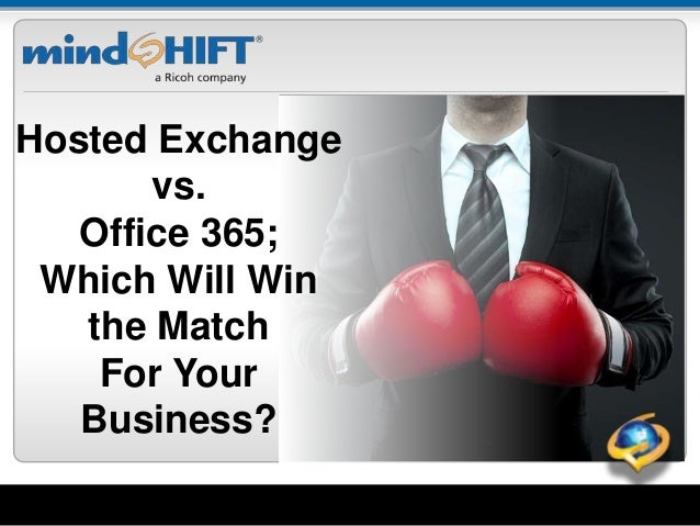 Hosted Exchange vs. Office 365; Which Will Win the Match For Your Business?