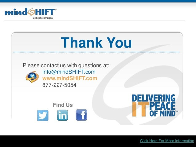 Thank You Find Us Click Here For More Information Please contact us with questions at: info@mindSHIFT.com www.mindSHIFT.co...