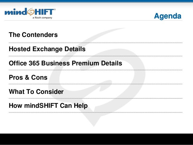 Agenda The Contenders Hosted Exchange Details Office 365 Business Premium Details Pros & Cons What To Consider How mindSHI...