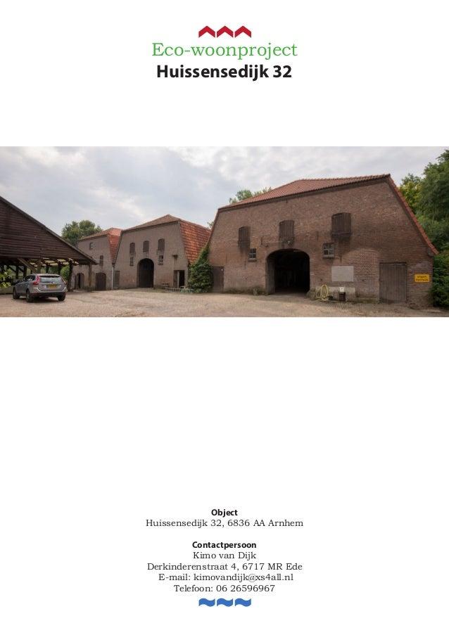 Eco-woonproject Huissensedijk 32 Object Huissensedijk 32, 6836 AA Arnhem Contactpersoon Kimo van Dijk Derkinderenstraat 4,...