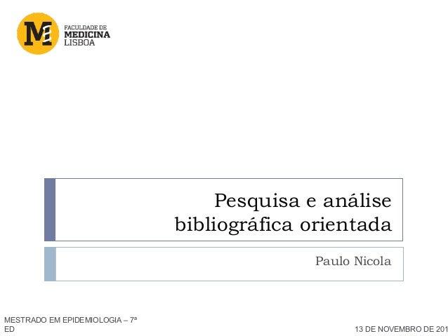 Pesquisa e análise bibliográfica orientada Paulo Nicola MESTRADO EM EPIDEMIOLOGIA – 7ª ED 13 DE NOVEMBRO DE 201