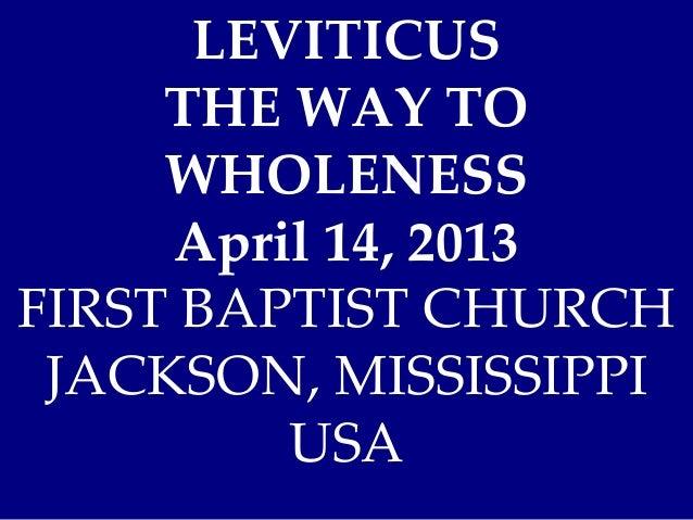 LEVITICUSTHE WAY TOWHOLENESSApril 14, 2013FIRST BAPTIST CHURCHJACKSON, MISSISSIPPIUSA