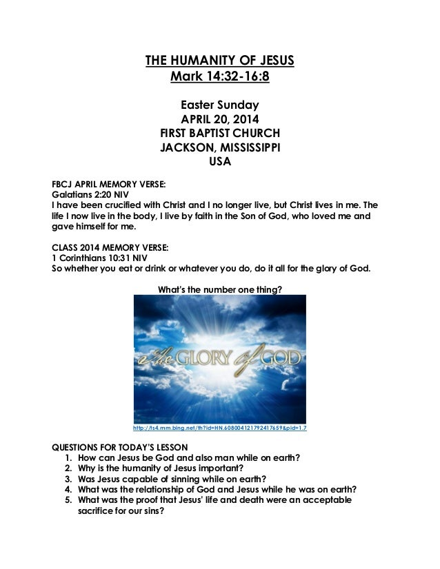THE HUMANITY OF JESUS Mark 14:32-16:8 Easter Sunday APRIL 20, 2014 FIRST BAPTIST CHURCH JACKSON, MISSISSIPPI USA FBCJ APRI...