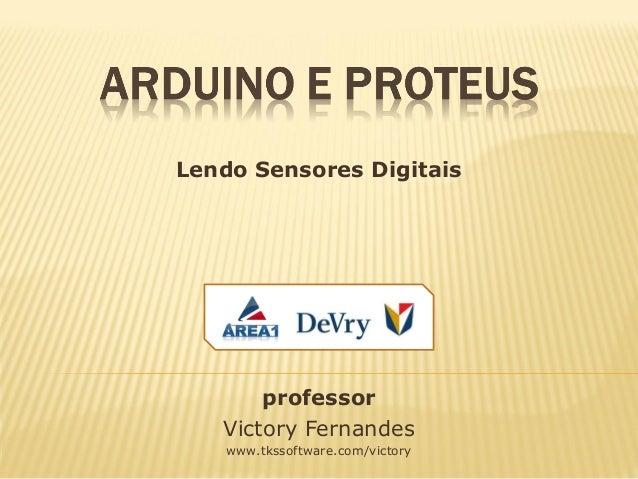 professor Victory Fernandes www.tkssoftware.com/victory Lendo Sensores Digitais