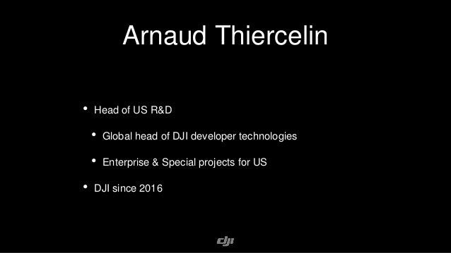 Arnaud Thiercelin • Head of US R&D • Global head of DJI developer technologies • Enterprise & Special projects for US • DJ...
