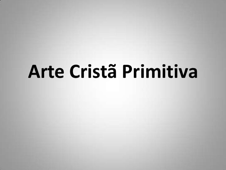 Arte Cristã Primitiva<br />