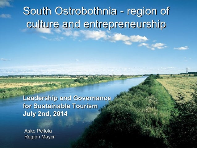 14.07.14 South Ostrobothnia - region ofSouth Ostrobothnia - region of culture and entrepreneurshipculture and entrepreneur...