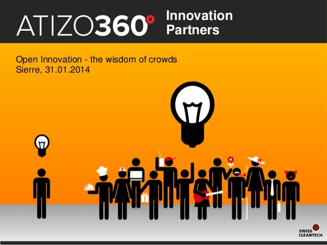 Innovation Partners Open Innovation - the wisdom of crowds Sierre, 31.01.2014