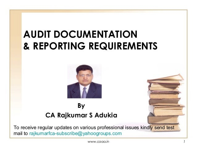 AUDIT DOCUMENTATION & REPORTING REQUIREMENTS  By CA Rajkumar S Adukia To receive regular updates on various professional i...