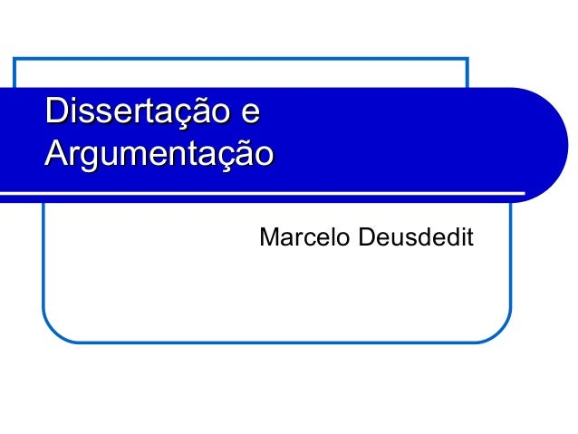 Marcelo Deusdedit Dissertação eDissertação e ArgumentaçãoArgumentação