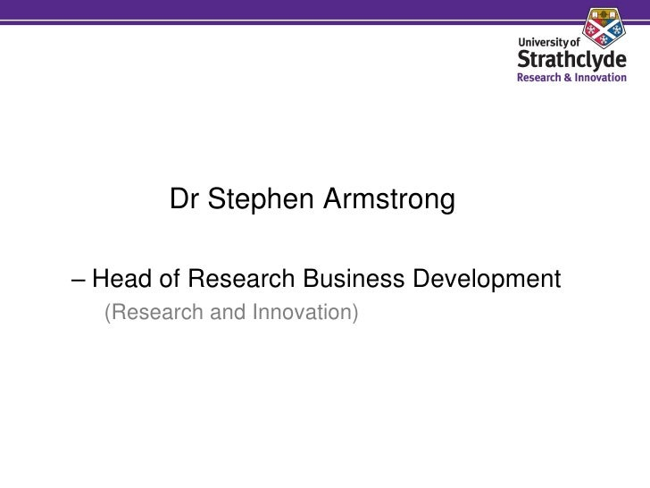 Dr Stephen Armstrong  – Head of Research Business Development   (Research and Innovation)