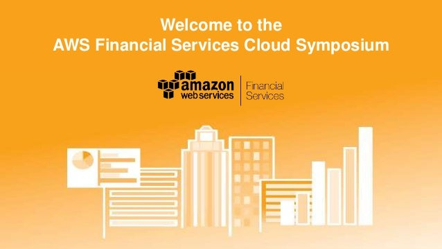 Welcome to the AWS Financial Services Cloud Symposium