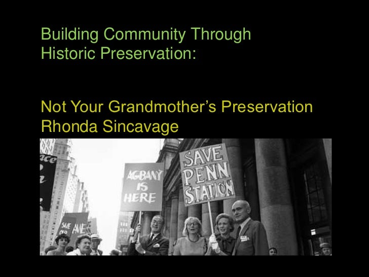 Building Community Through <br />Historic Preservation:<br />Not Your Grandmother's Preservation<br />Rhonda Sincavage<br />