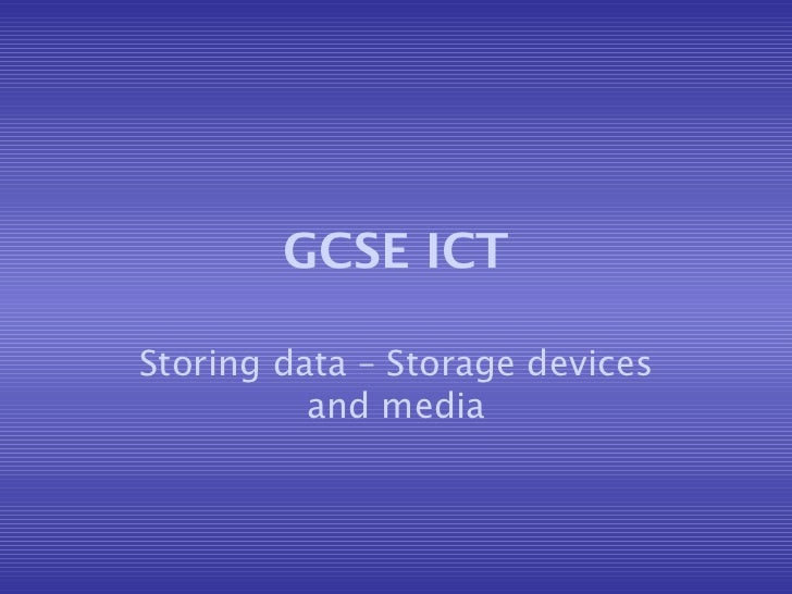 GCSE ICT Storing data – Storage devices and media