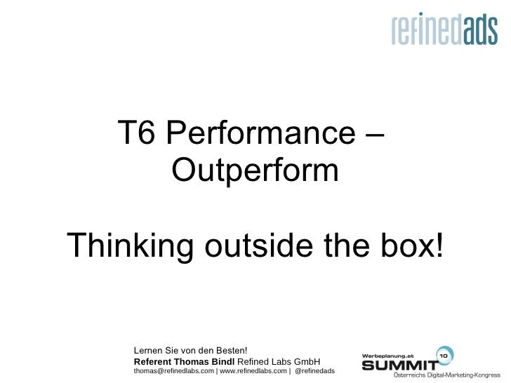 T6 Performance –  Outperform Thinking outside the box!