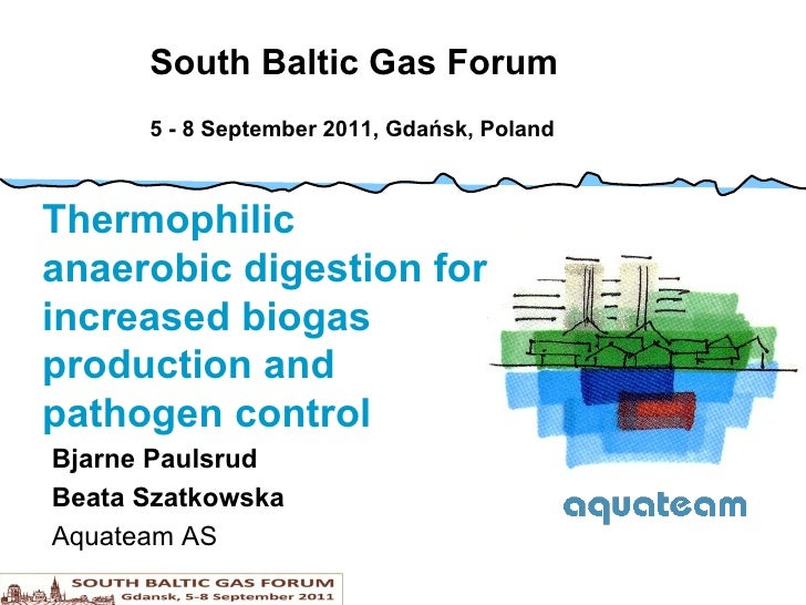 South Baltic Gas Forum 5 - 8 September 2011, Gdańsk, Poland Thermophilic anaerobic digestion for increased biogas producti...