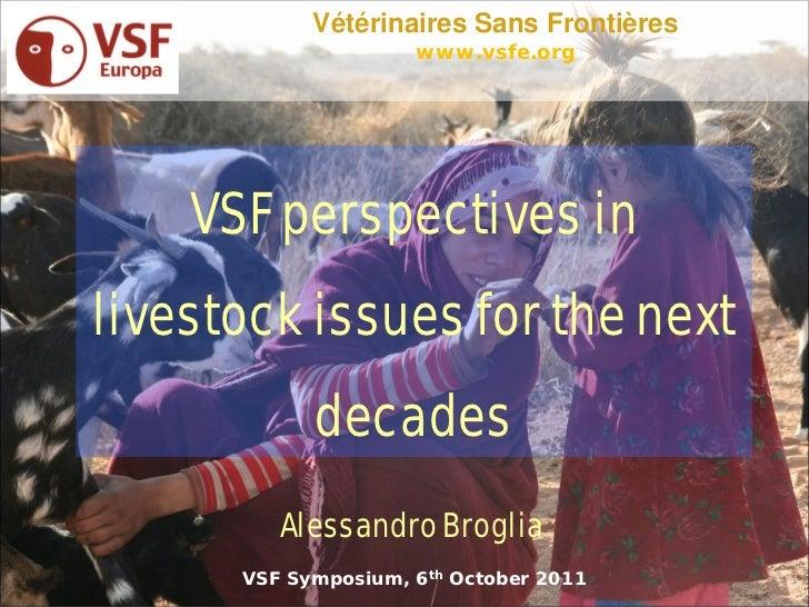 Vétérinaires Sans Frontières                     www.vsfe.org    VSF perspectives inlivestock issues for the next         ...