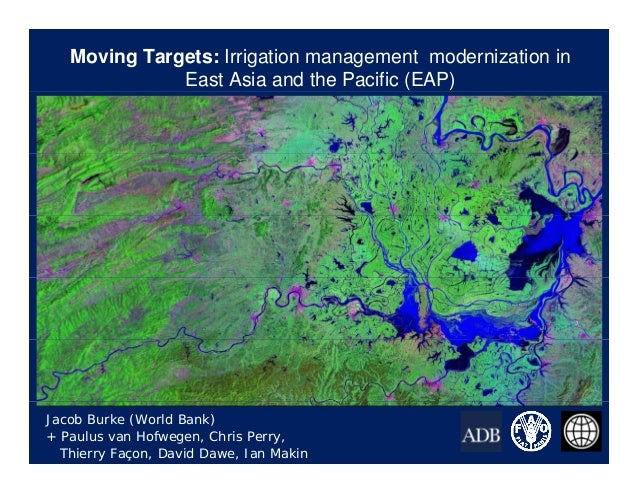 Moving Targets: Irrigation management modernization inEast Asia and the Pacific (EAP)Jacob Burke (World Bank)+ Paulus van ...