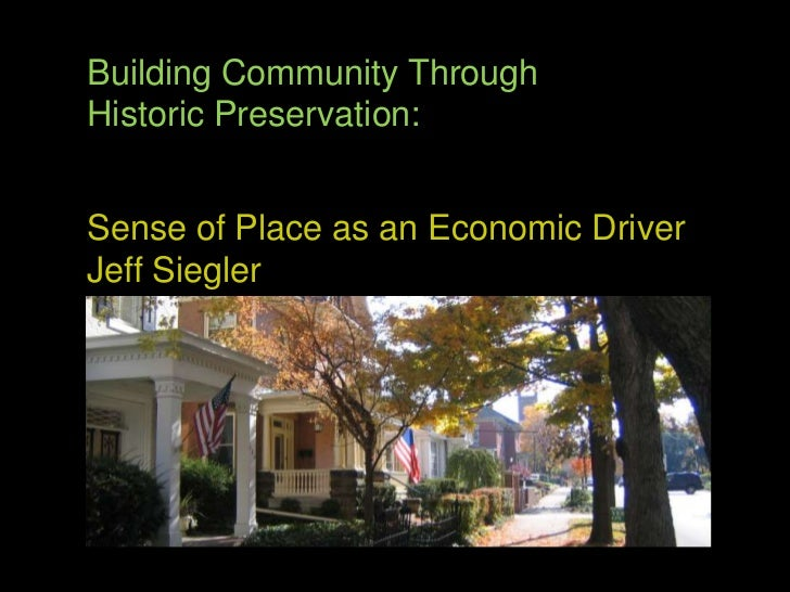 Building Community Through <br />Historic Preservation:<br />Sense of Place as an Economic Driver<br />Jeff Siegler<br />