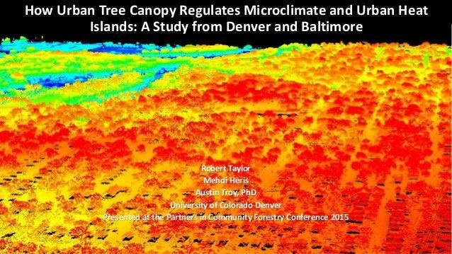 Robert Taylor Mehdi Heris Austin Troy PhD University of Colorado Denver Presented at the Partners ...  sc 1 st  SlideShare & How Urban Tree Canopy Regulates Microclimate and Urban Heat Islands: u2026