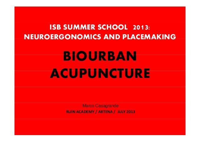 ISB SUMMER SCHOOL 2013: NEUROERGONOMICS AND PLACEMAKING BIOURBAN NEUROERGONOMICS AND PLACEMAKING BIOURBAN ACUPUNCTUREACUPU...