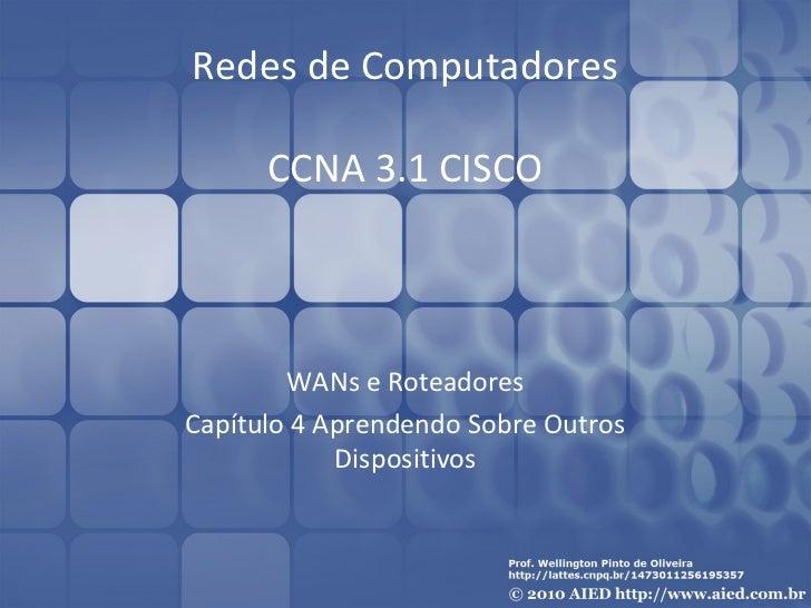 Redes de Computadores      CCNA 3.1 CISCO        WANs e RoteadoresCapítulo 4 Aprendendo Sobre Outros            Dispositivos