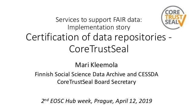 Services to support FAIR data: Implementation story Certification of data repositories - CoreTrustSeal Mari Kleemola Finni...