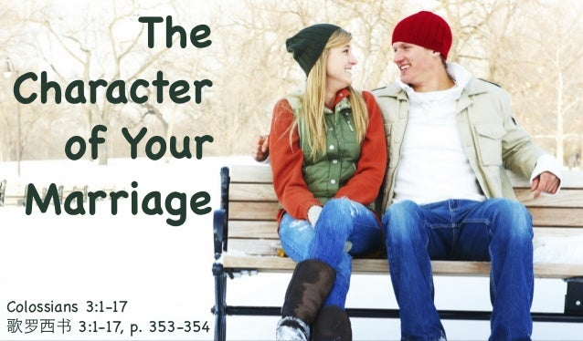 The Character of Your Marriage Colossians 3:1-17 歌罗西书 3:1-17, p. 353-354