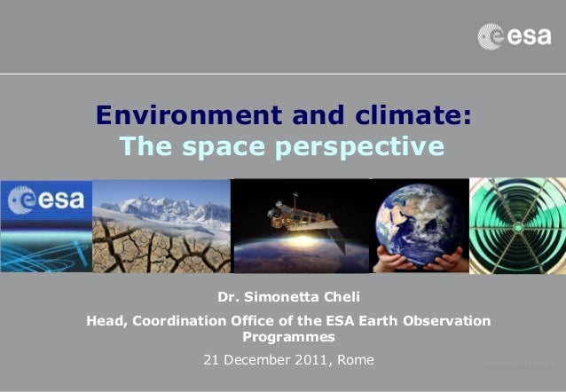 Environment and climate: The space perspective Dr. Simonetta Cheli Head, Coordination Office of the ESA Earth Observation ...