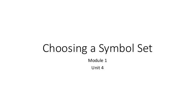 Choosing a Symbol Set Module 1 Unit 4
