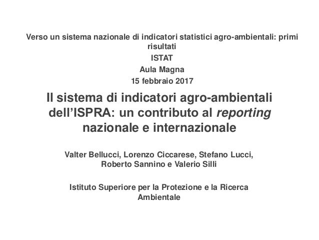 Il sistema di indicatori agro-ambientali dell'ISPRA: un contributo al reporting nazionale e internazionale Valter Bellucci...