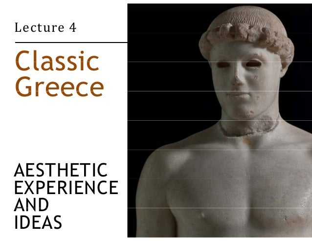 Lecture 4  Classic  Greece  AESTHETIC  EXPERIENCE  AND  IDEAS