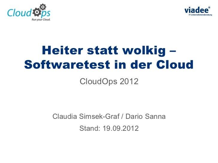Heiter statt wolkig –Softwaretest in der Cloud           CloudOps 2012    Claudia Simsek-Graf / Dario Sanna           Stan...