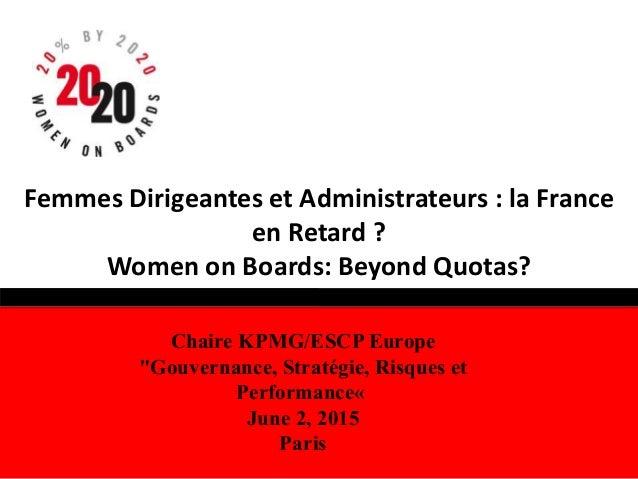 """Femmes Dirigeantes et Administrateurs : la France en Retard ? Women on Boards: Beyond Quotas? Chaire KPMG/ESCP Europe """"Gou..."""