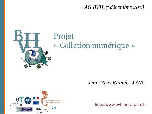 Projet « Collation numérique » http://www.bvh.univ-tours.fr AG BVH, 7 décembre 2018 Jean-Yves Ramel, LIFAT