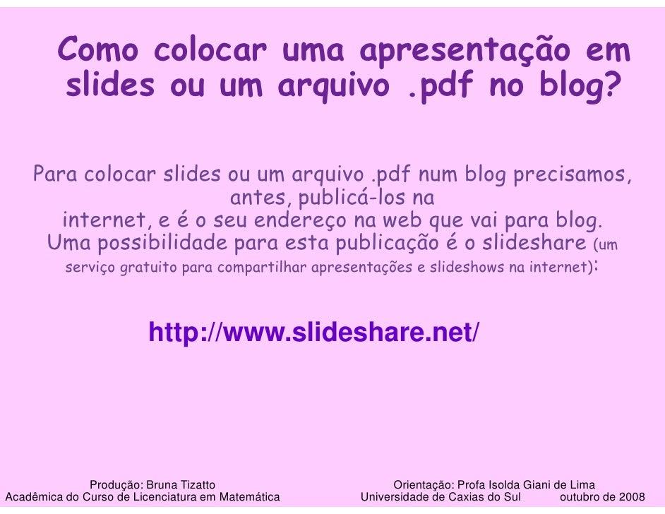 Como colocar uma apresentação em          slides ou um arquivo .pdf no blog?      Para colocar slides ou um arquivo .pdf n...