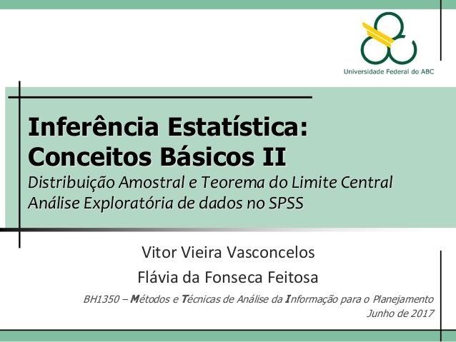 Inferência Estatística: Conceitos Básicos II Distribuição Amostral e Teorema do Limite Central Análise Exploratória de dad...
