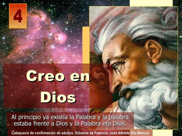 Creo en          Dios Al principio ya existía la Palabra y la palabra  estaba frente a Dios y la Palabra era Dios. Cateque...