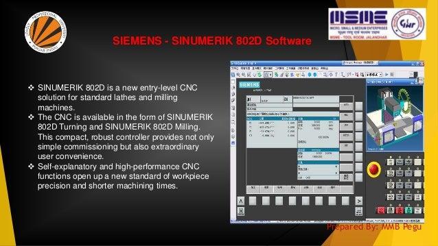 SIEMENS - SINUMERIK 802D Software  SINUMERIK 802D is a new entry-level CNC solution for standard lathes and milling machi...