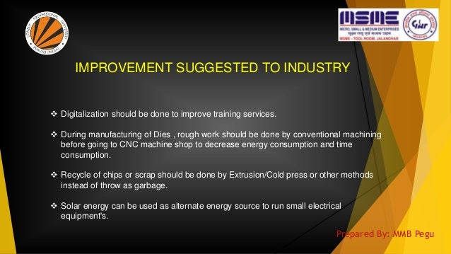 IMPROVEMENT SUGGESTED TO INDUSTRY  Digitalization should be done to improve training services.  During manufacturing of ...