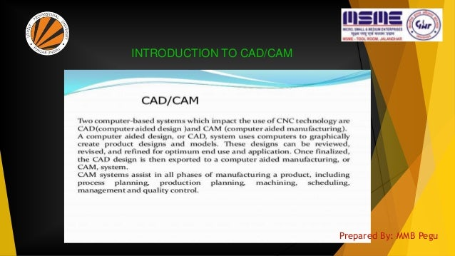 INTRODUCTION TO CAD/CAM Prepared By: MMB Pegu