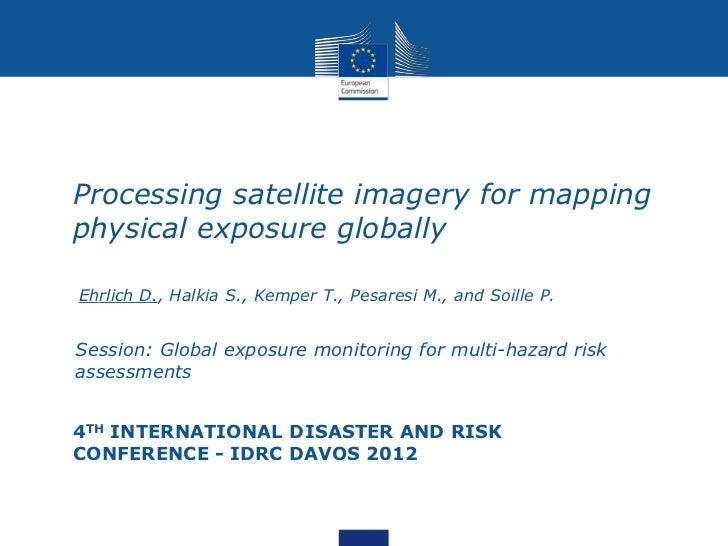 Processing satellite imagery for mappingphysical exposure globallyEhrlich D., Halkia S., Kemper T., Pesaresi M., and Soill...