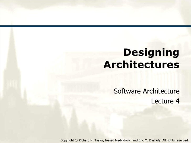 Designing Architectures Software Architecture Lecture 4