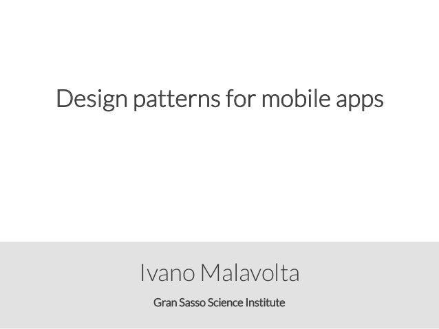 Gran Sasso Science Institute Ivano Malavolta Design patterns for mobile apps