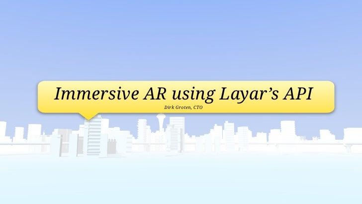 Immersive AR using Layar's API             Dirk Groten, CTO
