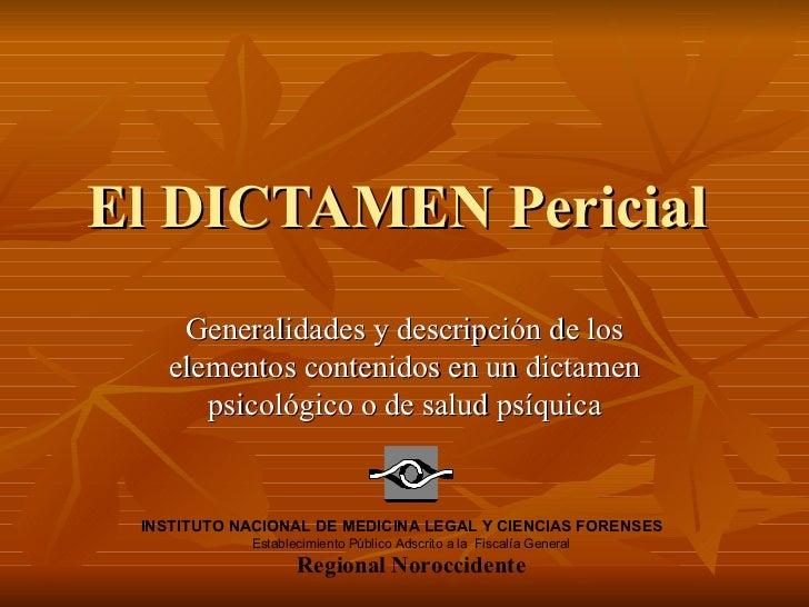 El DICTAMEN Pericial    Generalidades y descripción de los   elementos contenidos en un dictamen      psicológico o de sal...