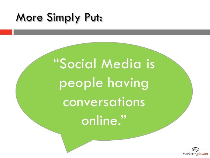 "More Simply Put:         ""Social Media is        people having        conversations           online."""