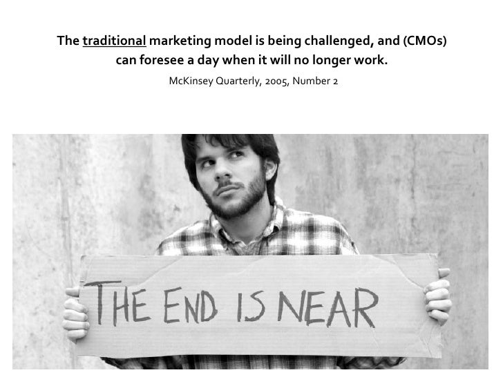 The traditional marketing model is being challenged, and (CMOs)           can foresee a day when it will no longer work.  ...