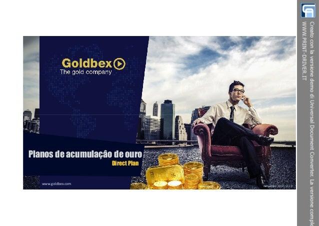 www.goldbex.com  Noviembre 2014 – V 1.0  Planos de acumulaçâo de ouro  Direct Plan