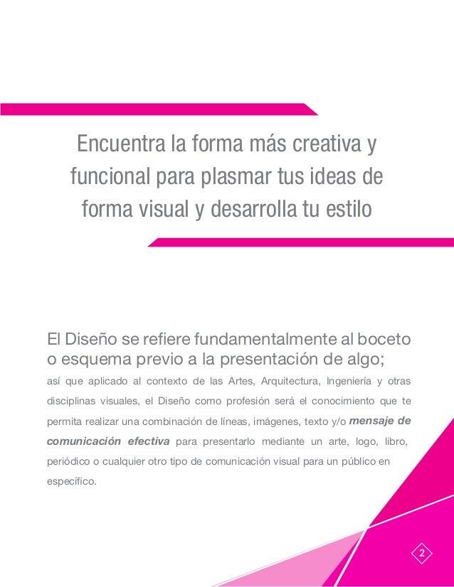 Encuentra la forma más creativa y funcional para plasmar tus ideas de forma visual y desarrolla tu estilo El Diseño se ref...